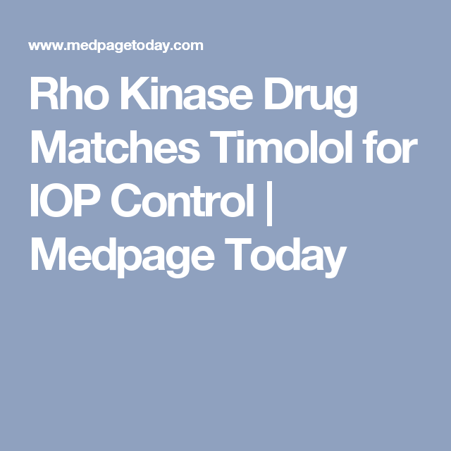 Rho Kinase Drug Matches Timolol for IOP Control | Medpage Today