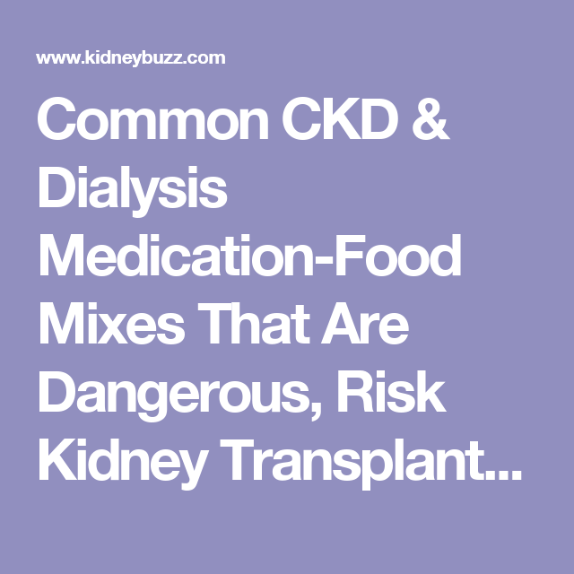 Common CKD & Dialysis Medication-Food Mixes That Are Dangerous, Risk Kidney Transplants Or Worse