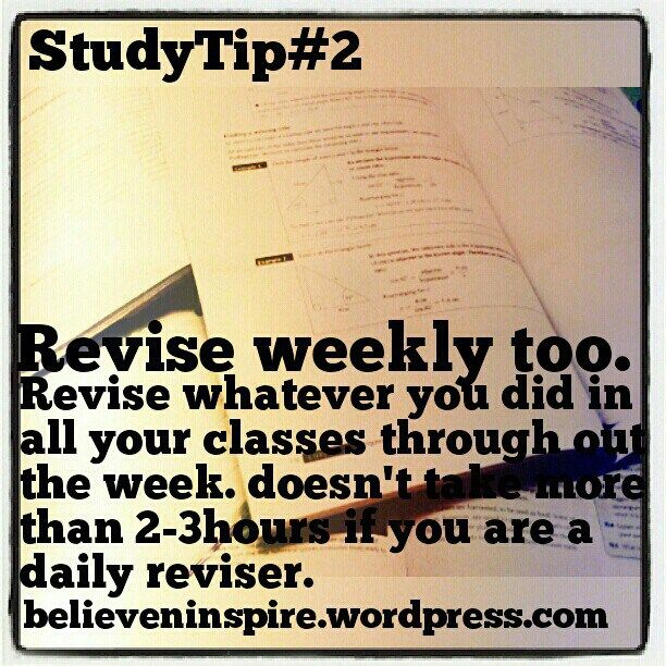 Study tips: Revise weekly whatever you did in all your classes.