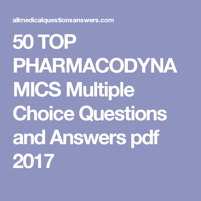 50 TOP PHARMACODYNAMICS Multiple Choice Questions and Answers pdf 2017