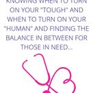 """Being a nurse is knowing when to turn on your """"tough"""" and your """"human""""."""