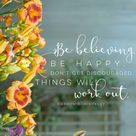 """""""Be believing. Be happy. Don't get discouraged. Things will work out."""" - by Florence Nightingale"""