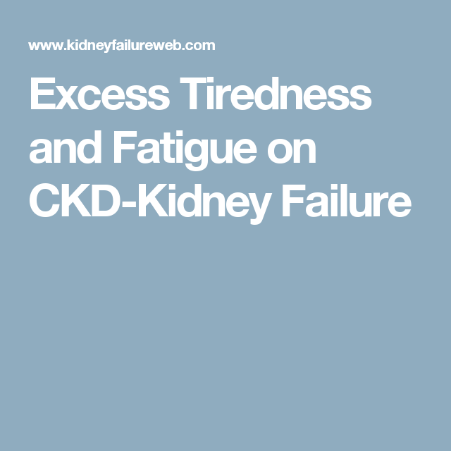 Excess Tiredness and Fatigue on CKD-Kidney Failure