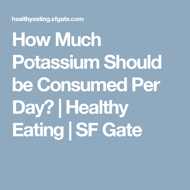 How Much Potassium Should be Consumed Per Day? | Healthy Eating | SF Gate
