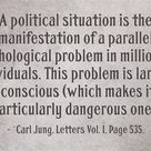 A political situation is the manifestation of a parallel psychological problem in millions of indivi