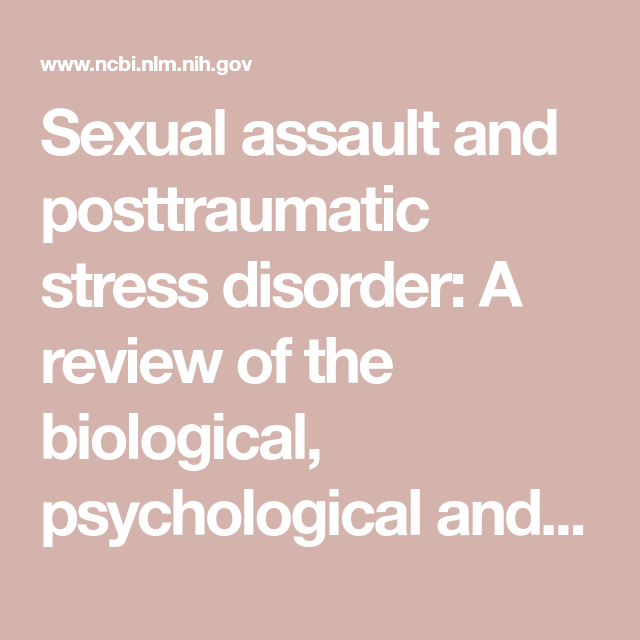 Sexual assault and posttraumatic stress disorder: A review of the biological, psychological and soci