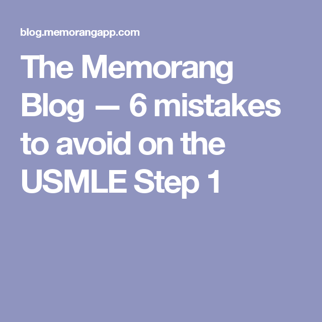 6 mistakes to avoid on the USMLE Step 1.