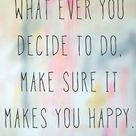 Make sure it makes you happy.