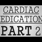 Nursing School | Cardiac Medications: Part 2