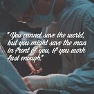 You cannot save the world, but you might save the man in front of you, if you work fast enough.