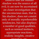 If it has been believed hitherto that the human shadow was the source of all evil, it can now be asc