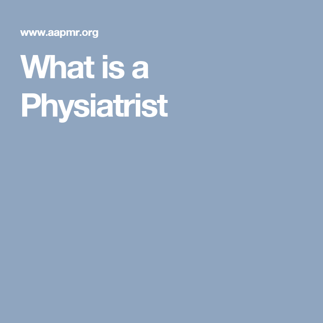 What is a Physiatrist