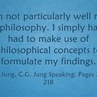 I am not particularly well read in philosophy. I simply have had to make use of philosophical concep