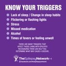 There are many triggers that affect those living with epilepsy.