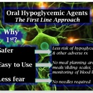 Oral Hypoglycemic Agents: The 1st Line Approach. Preferred as they're safer than insulin (less likel