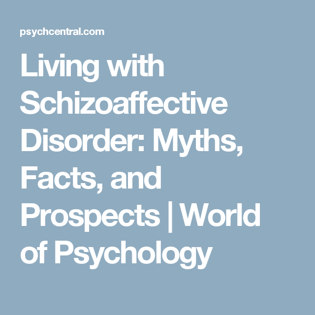 Living with Schizoaffective Disorder: Myths, Facts, and Prospects | World of Psychology