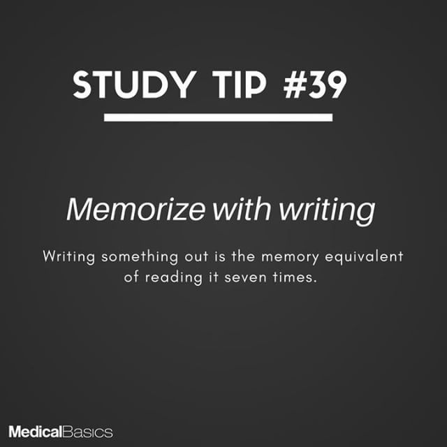 Study Tips: Writing something out is the memory equivalent of reading it seven times.
