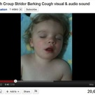 This is a video showing you what a croup cough sounds like.