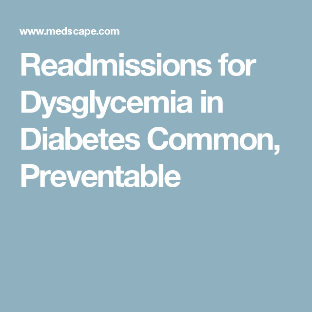 Readmissions for Dysglycemia in Diabetes Common, Preventable