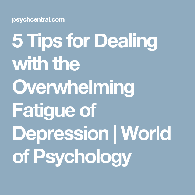 5 Tips for Dealing with the Overwhelming Fatigue of Depression | World of Psychology