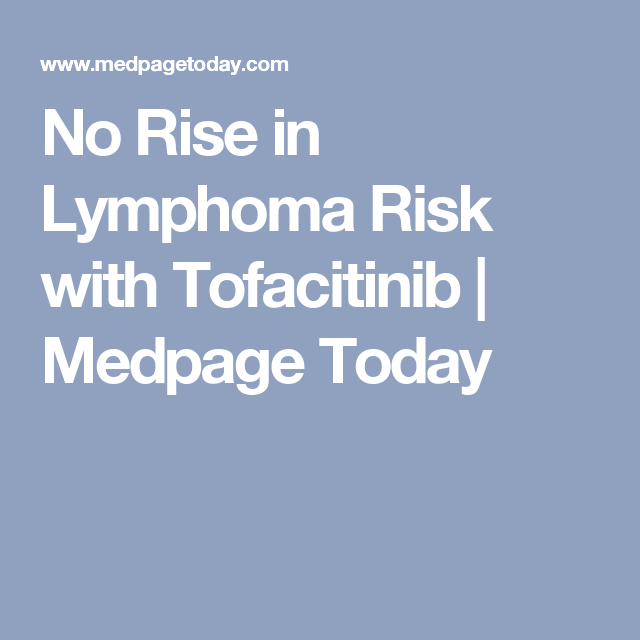 No Rise in Lymphoma Risk with Tofacitinib   Medpage Today