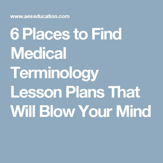 6 Places to Find Medical Terminology Lesson Plans That Will Blow Your Mind.
