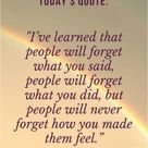 INSPIRATIONAL QUOTES. People will never forget how you made them feel.