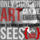 Only through art can we emerge from ourselves and see what another person sees. ~ Marcel Proust #quo