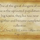 One of the great dangers of our time is the uprooted population in big towns, they live too near tog
