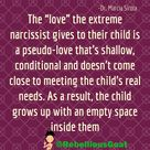 The love the extreme narcissist gives to their child is a pseudo-love that's shallow...