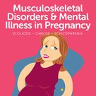 Musculoskeletal Disorders and Mental Illness in Pregnancy: Nursing Care