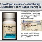 AZT, developed as cancer chemotherapy in 1964, prescribed to HIV people starting in 1987