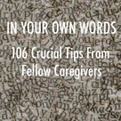 In Your Own Words: 106 Crucial Tips from Fellow Caregivers | The Caregiver Space Blog