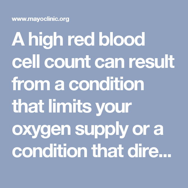 A high red blood cell count can result from a condition that limits your oxygen supply or a conditio