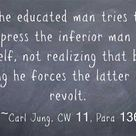 The educated man tries to repress the inferior man in himself, not realizing that by so doing he for