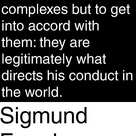 Sigmund Freud - man should not strive to eliminate his complexes