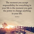 The moment you accept responsibility for everything in your life...