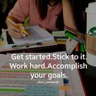 Get started- Stick to it - Work hard - Accomplish your goals.