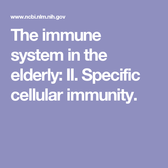 The immune system in the elderly: II. Specific cellular immunity.