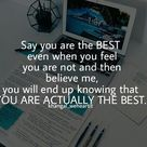 Say you are the best even when you feel you are not and then believe me
