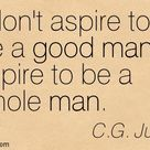 """I aspire to be a whole man"" -C.G.Jung"