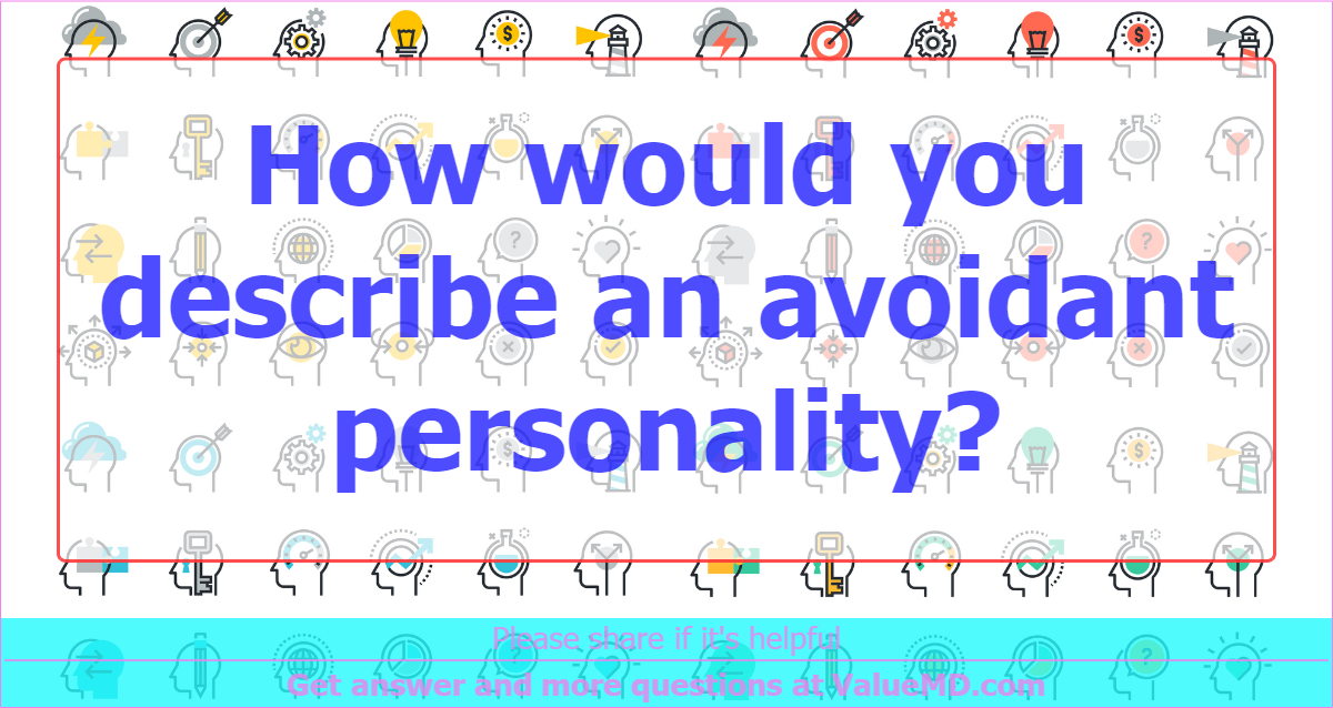How would you describe an avoidant personality?