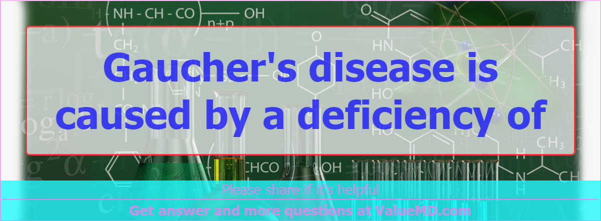 Gaucher's disease is caused by a deficiency of
