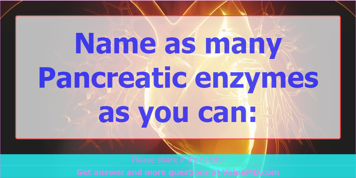 Name As Many Pancreatic Enzymes As You Can Physiology Valuemd